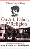 On Art, Labor, and Religion, Starr, Ellen Gates, 0765801434