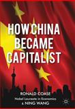 How China Became Capitalist, Coase, Ronald and Wang, Ning, 1137351438