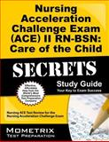 Nursing Acceleration Challenge Exam (ACE) II RN-BSN Care of the Child Secrets Study Guide : Nursing ACE Test Review for the Nursing Acceleration Challenge Exam, Nursing ACE Exam Secrets Test Prep Team, 1627331433
