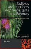 Colloids and Interfaces with Surfactants and Polymers : An Introduction, Goodwin, Jim W., 0470841435