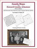 Family Maps of Howard County, Arkansas, Deluxe Edition : With Homesteads, Roads, Waterways, Towns, Cemeteries, Railroads, and More, Boyd, Gregory A., 1420311433