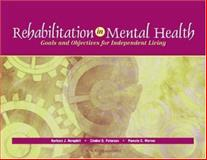 Rehabilitation in Mental Health : Goals and Objectives for Independent Living, Hemphill, Barbara J. and Peterson, Cindee Q., 1556421435