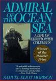 Admiral of the Ocean Sea : A Life of Christopher Columbus, Morison, Samuel Eliot, 1567311431