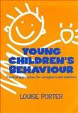 Young Children's Behaviour : Practical Approaches for Caregivers and Teachers, Louise Porter, Louise, M.A. (Hons), M. Gifted Ed., Dip. Ed Porter, 0864331436