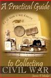 A Practical Guide to Collecting Civil War, James P. Mesker, 1572491434