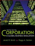 Corporation : A Global Business Simulation, Smith, Jerald R. and Golden, Peggy A., 0131001434