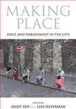 Making Place : Space and Embodiment in the City, , 0253011434
