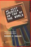 We Keep America on Top of the World, Daniel C. Hallin, 0415091438