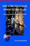How to Succeed in Sales Without Getting Killed, David Eubanks, 1477511431