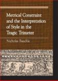 Metrical Constraint and the Interpretation of Style in the Tragic Trimeter, Baechle, Nicholas, 073912143X