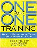 One-on-One Training : How to Effectively Train One Person at a Time, Arch, Dave and Pike, Bob, 0787951439
