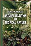 Natural Selection and Tropical Nature, Alfred R. Wallace, 1402181434