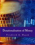 Denationalisation of Money (Large Print Edition), Friedrich Hayek, 1495251438