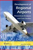 Development of Regional Airports : Theoretical Analyses and Case Studies, M. N. (Editor) Postorino, 1845641434