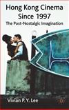 Hong Kong Cinema Since 1997 : The Post-Nostalgic Imagination, Lee, Vivian P. Y., 0230221432