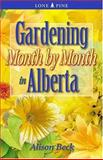 Gardening Month by Month in Alberta, Alison Beck, 1551051435