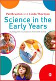 Science in the Early Years : Building Firm Foundations from Birth to Five, Brunton, Pat and Thornton, Linda, 1848601433