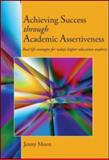 Achieving Success Through Academic Assertiveness, Jenny A. Moon and Jenny Moon, 0415991439