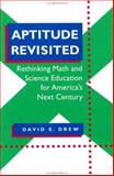 Aptitude Revisited : Rethinking Math and Science Education for America's Next Century, Drew, David E., 0801851432