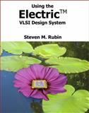 Using the Electric VLSI Design System, Rubin, Steven M., 0972751432