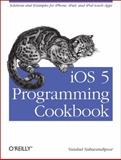 iOS 5 Programming Cookbook : Solutions and Examples for iPhone, iPad, and iPod Touch Apps, Nahavandipoor, Vandad, 1449311431