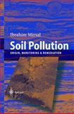 Soil Pollution : Origin, Monitoring and Remediation, Mirsal, Ibrahim, 3540401431
