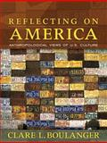 Reflecting on America : Anthropological Views of U. S. Culture, Boulanger, Clare L., 0205481434