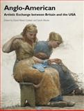 Anglo-American : Artistic Exchange Between Britain and the USA, , 1444351435