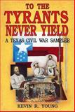 To the Tyrants Never Yield, Kevin R. Young, 1556221436