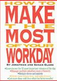 How to Make the Most of Your Workday, Clark, Jonathan and Clark, Susan, 1564141438