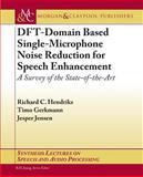 Dft-Domain Based Single-Microphone Noise Reduction for Speech Enhancement, Richard C. Hendriks and Timo Gerkmann, 1627051430