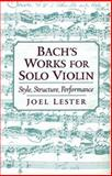 Bach's Works for Solo Violin, Joel Lester, 0195171446