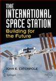 The International Space Station : Building for the Future, Catchpole, John E., 0387781447