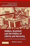 Hobbes, Bramhall and the Politics of Liberty and Necessity : A Quarrel of the Civil Wars and Interregnum, Jackson, Nicholas D., 0521181445