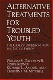 Alternative Treatments for Troubled Youth : The Case of Diversion from the Justice System, Amdur, R. L. and Davidson, William S., 1475791445