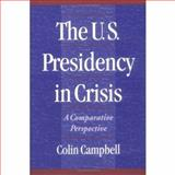The U. S. Presidency in Crisis : A Comparative Perspective, Campbell, Colin B., 0195091442