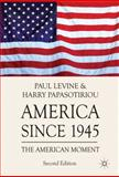 America since 1945 : The American Moment, Papasotiriou, Harry and Levine, Paul, 0230251447