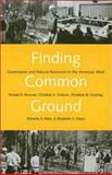 Finding Common Ground : Governance and Natural Resources in the American West, Brunner, Ronald D. and Colburn, Christine, 0300091443