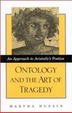 Ontology and the Art of Tragedy : An Approach to Aristotle's Poetics, Husain, Martha, 0791451445