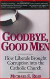 Goodbye, Good Men, Michael S. Rose, 0895261448