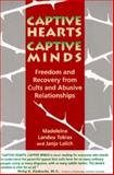 Captive Hearts, Captive Minds : Freedom and Recovery from Cults and Abusive Relationships, Tobias, Madeleine L. and Lalich, Janja, 0897931440