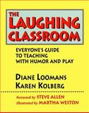 The Laughing Classroom : Everyone's Guide to Teaching with Humor and Play, Loomans, Diane and Kolberg, Karen J., 0915811448