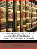 De la Bibliographie Générale Au Dix-Neuvième Siècle, Joseph Marie Qurard and Joseph-Marie Quérard, 114976144X