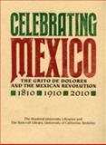 Celebrating Mexico : The Grito de Dolores and the Mexican Revolution, 1810/1910/2010 = Celebrando México: el Grito de Dolores y la Revolución, 1810/1910/2010, Stanford University Libraries, Bancroft Library, 0911221441