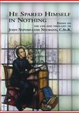 He Spared Himself in Nothing : Essays on the Life and Thought of John Nepomucene Neumann, Neumann, John, 0916101444