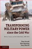 Transforming Military Power since the Cold War : Britain, France, and the United States, 1991-2012, Farrell, Theo and Rynning, Sten, 1107621445