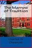 The Marrow of Tradition, Charles W. Chesnutt, 1463641443