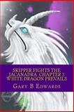 Skipper Fights the Jacanadra Chapter 2 White Dragon Prevails, Gary Edwards, 1495321444