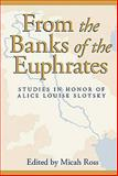 From the Banks of the Euphrates : Studies in Honor of Alice Louise Slotsky, Ross, Micah, 1575061449