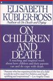 On Children and Death, Kubler-Ross, Elisabeth, 002089144X